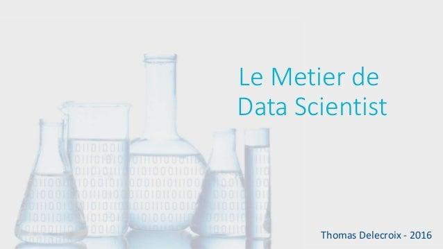 Le Metier de Data Scientist Thomas Delecroix - 2016