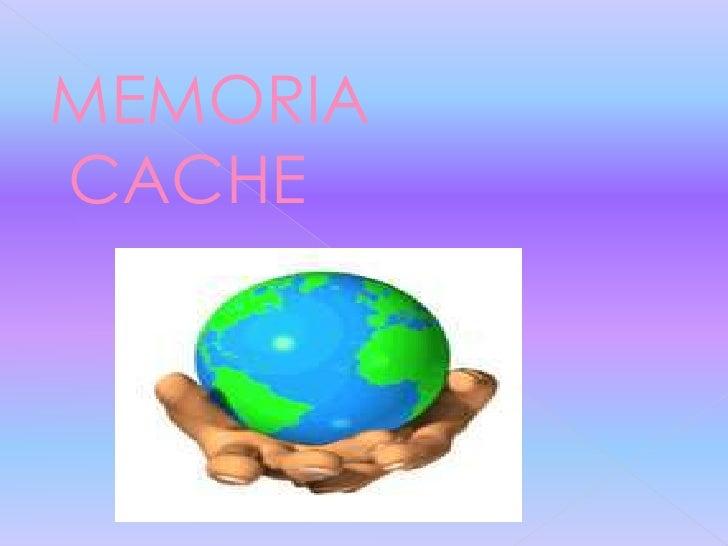 MEMORIA<br /> CACHE<br />
