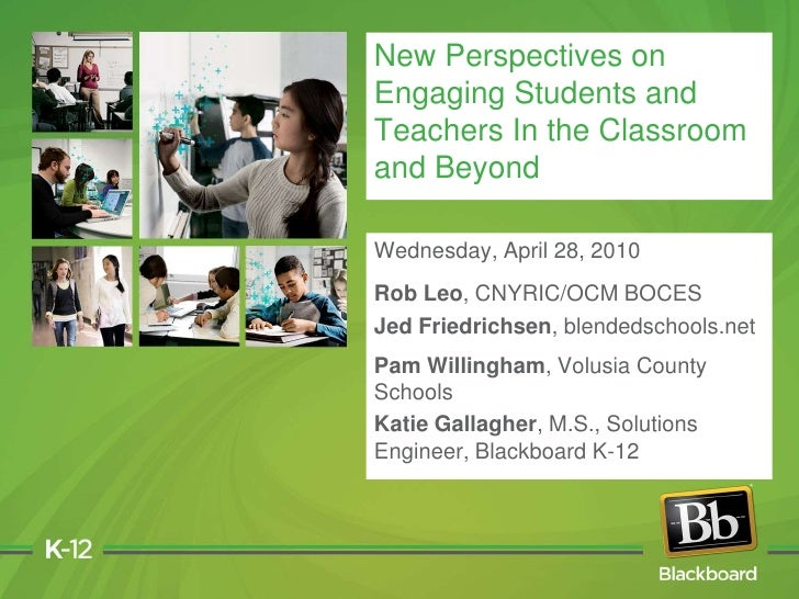 New Perspectives on Engaging Students and Teachers In the Classroom and Beyond<br />Wednesday, April 28, 2010<br />Rob Leo...