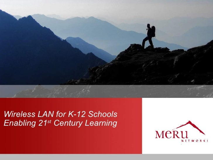 Wireless LAN for K-12 Schools Enabling 21st Century Learning