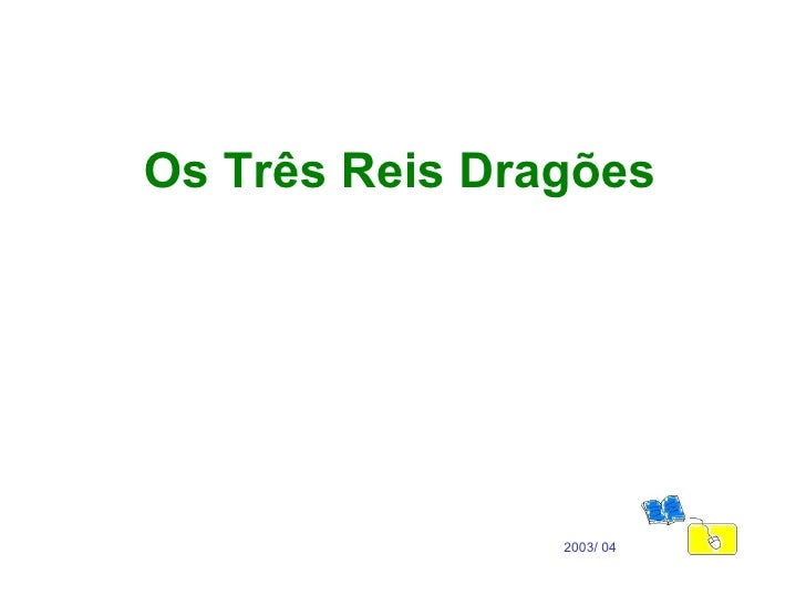 Os Três Reis Dragões 2003/ 04