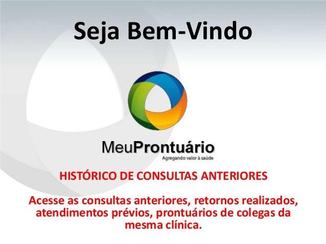 Seja Bem-VindoHISTÓRICO DE CONSULTAS ANTERIORESAcesse as consultas anteriores, retornos realizados,atendimentos prévios, p...