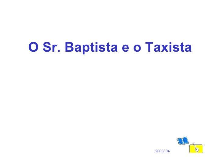 O Sr. Baptista e o Taxista 2003/ 04
