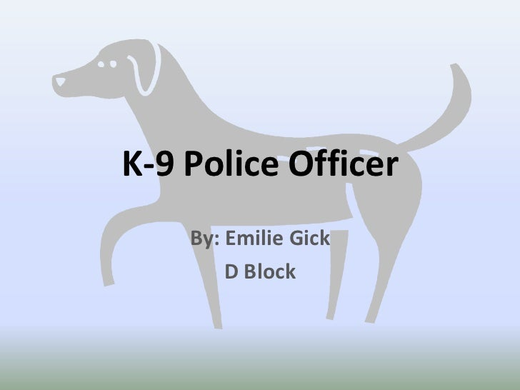 K-9 Police Officer<br />By: Emilie Gick<br />D Block<br />