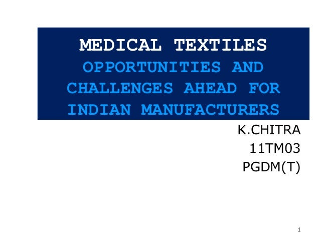 1MEDICAL TEXTILESOPPORTUNITIES ANDCHALLENGES AHEAD FORINDIAN MANUFACTURERSK.CHITRA11TM03PGDM(T)