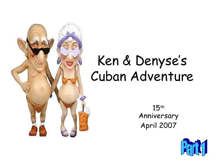 Ken & Denyse's Cuban Adventure 15 th  Anniversary April 2007 Part 1