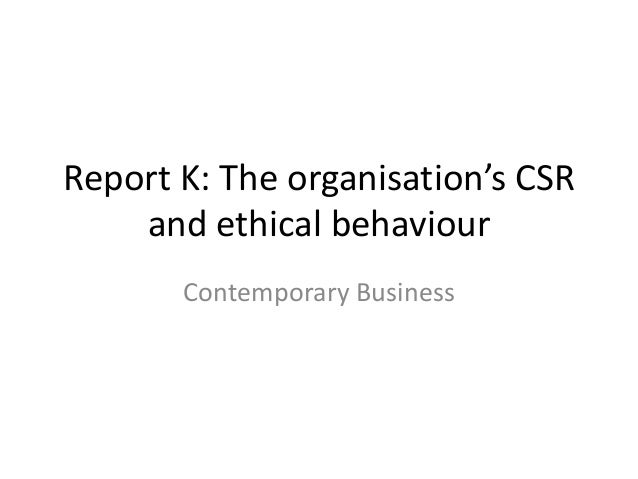 Report K: The organisation's CSR and ethical behaviour Contemporary Business
