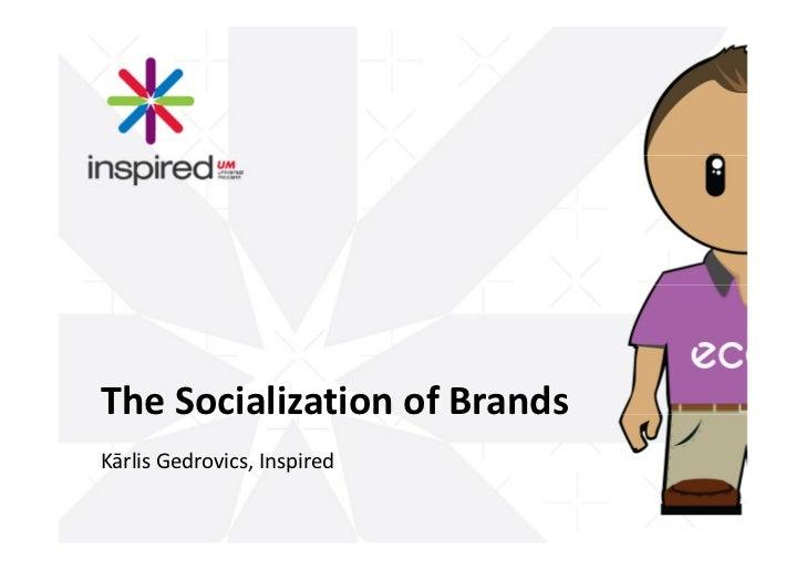 The Socialization of Brands Kārlis Gedrovics, Inspired