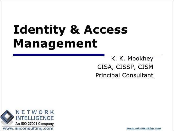 Identity & Access Management                   K. K. Mookhey              CISA, CISSP, CISM             Principal Consulta...