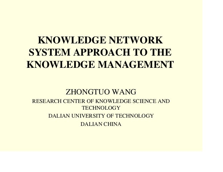 KNOWLEDGE NETWORK SYSTEM APPROACH TO THE KNOWLEDGE MANAGEMENT           ZHONGTUO WANG RESEARCH CENTER OF KNOWLEDGE SCIENCE...