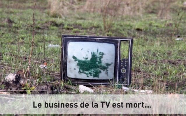 Le business de la TV est mort...