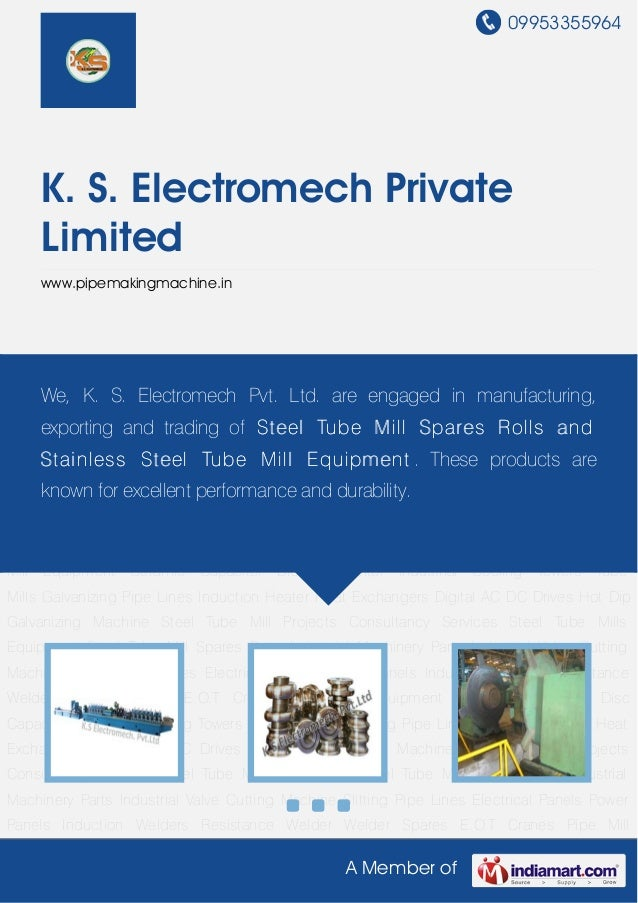 09953355964A Member ofK. S. Electromech PrivateLimitedwww.pipemakingmachine.inSteel Tube Mills Equipment Steel Tube Mill S...