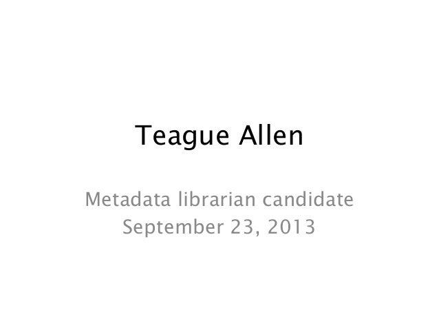 Teague Allen Metadata librarian candidate September 23, 2013