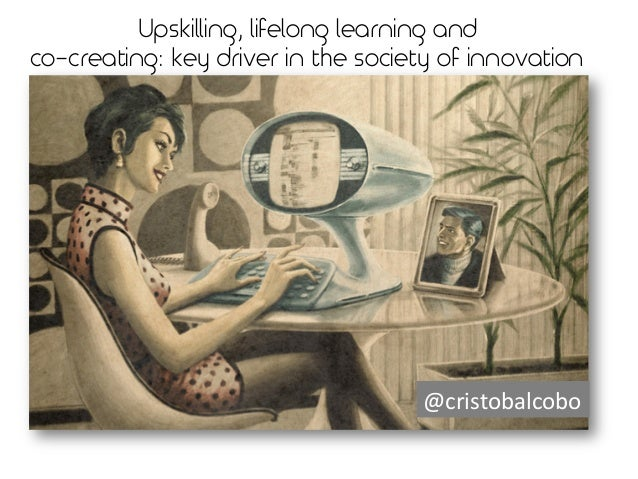 """Upskilling, lifelong learning and co-creating: key driver in the society of innovation !""""#$%&'()*""""'('+"""