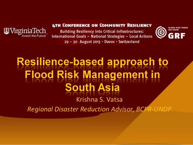 Krishna S. Vatsa Regional Disaster Reduction Advisor, BCPR-UNDP