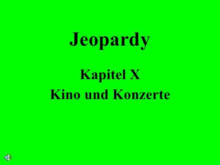 Jeopardy Kapitel X Kino und Konzerte