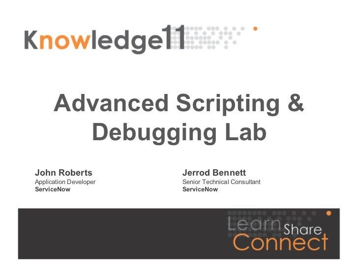 Advanced Scripting &        Debugging LabJohn Roberts            Jerrod BennettApplication Developer   Senior Technical Co...