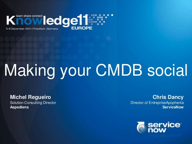 Making your CMDB socialMichel Regueiro                            Chris DancySolution Consulting Director   Director of En...