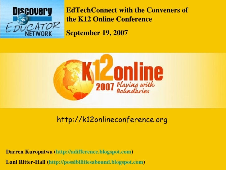 EdTechConnect with the Conveners of the K12 Online Conference September 19, 2007 Darren Kuropatwa ( http://adifference.blo...