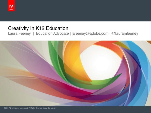 © 2013 Adobe Systems Incorporated. All Rights Reserved. Adobe Confidential. Laura Feeney | Education Advocate | lafeeney@a...