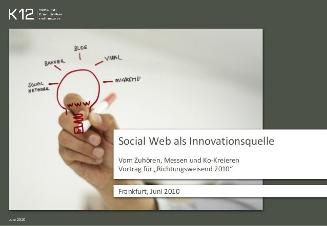"""Social Web als Innovationsquelle Vom Zuhören, Messen und Ko-Kreieren Vortrag für """"Richtungsweisend 2010"""" Frankfurt, Juni 2..."""