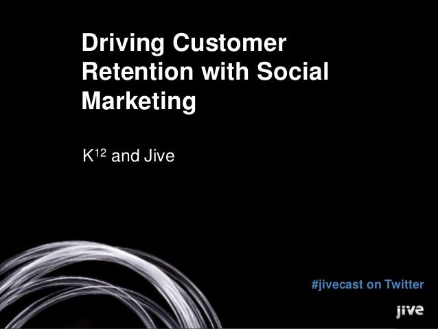 Driving Customer Retention with Social Marketing K12 and Jive  #jivecast on Twitter