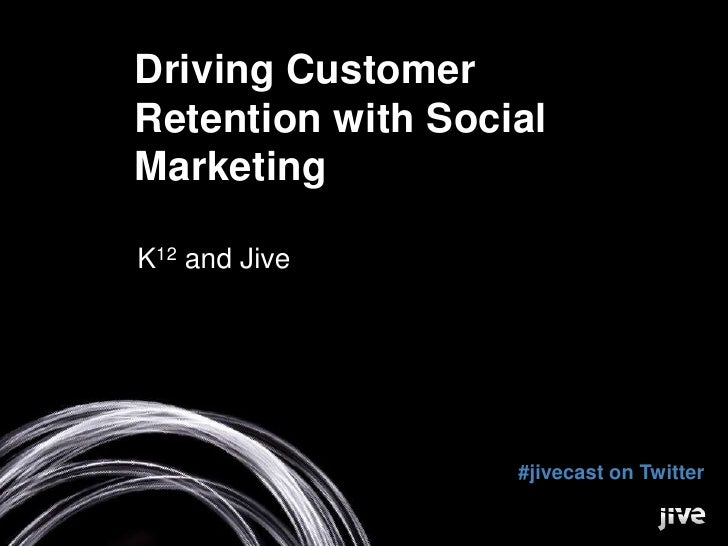 Driving Customer Retention with Social Marketing<br />K12 and Jive<br />#jivecast on Twitter<br />