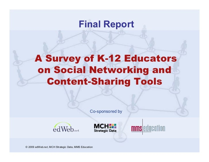 Final Report      A Survey of K-12 Educators      on Social Networking and        Content-Sharing Tools                   ...