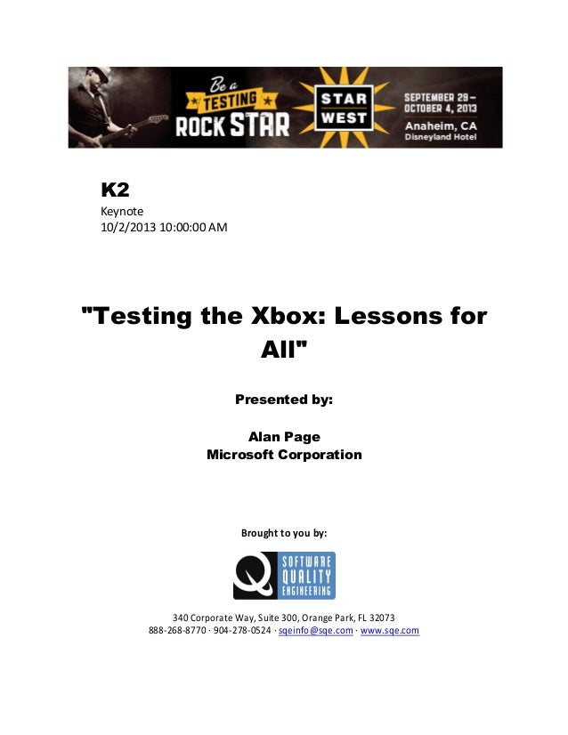 """K2 Keynote 10/2/2013 10:00:00 AM  """"Testing the Xbox: Lessons for All"""" Presented by: Alan Page Microsoft Corporation  Broug..."""