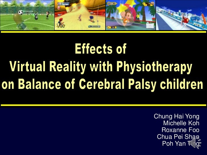 Effects of <br />Virtual Reality with Physiotherapy <br />on Balance of Cerebral Palsy children<br />Chung Hai Yong<br />M...