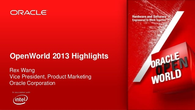 OpenWorld 2013 Highlights Rex Wang Vice President, Product Marketing Oracle Corporation  1  Copyright © 2013, Oracle and/o...
