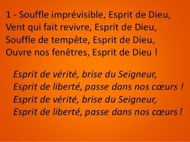 1 - Souffle imprévisible, Esprit de Dieu, Vent qui fait revivre, Esprit de Dieu, Souffle de tempête, Esprit de Dieu, Ouvre...