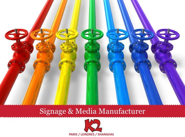 Signage & Media Manufacturer       PARIS / LONDRES / SHANGHAI
