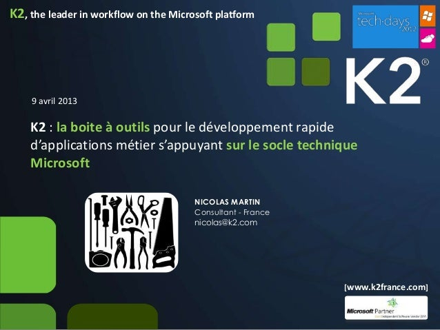 K2, the leader in workflow on the Microsoft platform    9 avril 2013    K2 : la boite à outils pour le développement rapid...