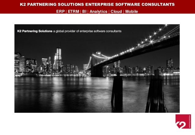 K2 PARTNERING SOLUTIONS ENTERPRISE SOFTWARE CONSULTANTS            ERP   ETRM   BI   Analytics   Cloud   Mobile