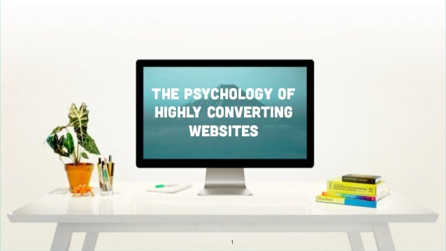 1 The psychology of highly converting websites