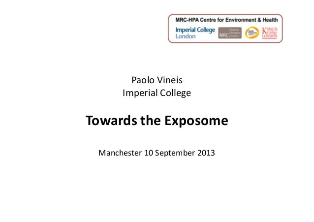 Paolo Vineis Imperial College  Towards the Exposome Manchester 10 September 2013