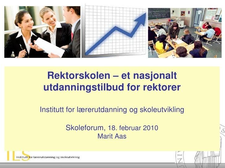 Rektorskolen – et nasjonalt  utdanningstilbud for rektorer  Institutt for lærerutdanning og skoleutvikling          Skolef...