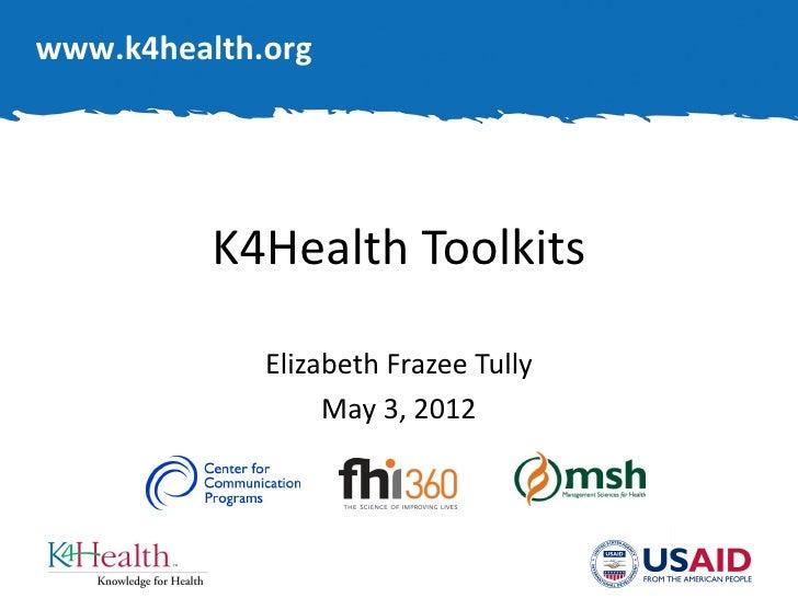 www.k4health.org          K4Health Toolkits             Elizabeth Frazee Tully                  May 3, 2012