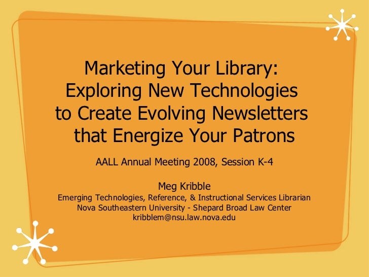 Marketing Your Library:  Exploring New Technologies  to Create Evolving Newsletters  that Energize Your Patrons <ul><li>AA...