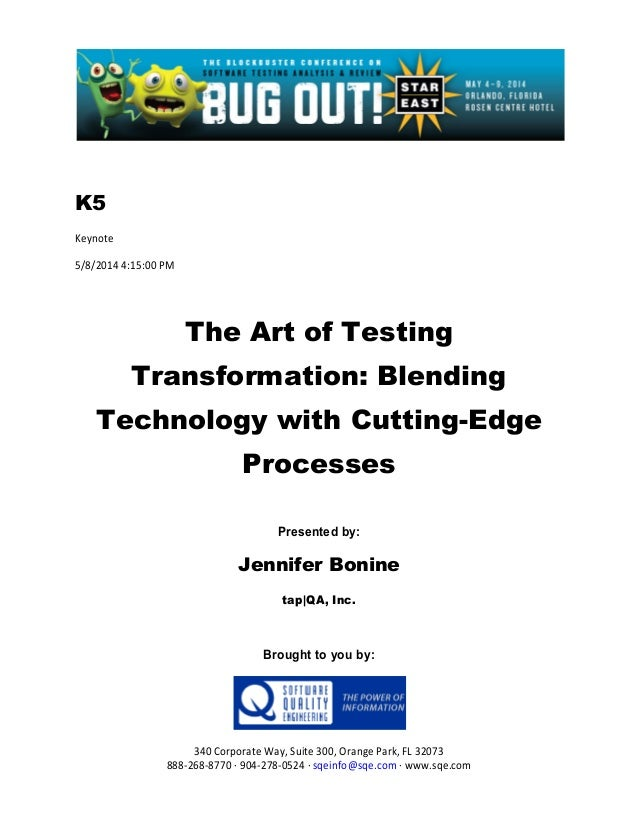 K5 Keynote 5/8/2014 4:15:00 PM The Art of Testing Transformation: Blending Technology with Cutting-Edge Processes Presente...