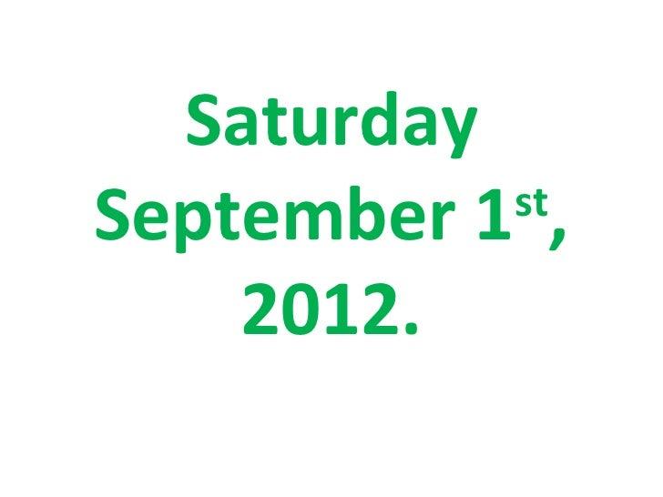SaturdaySeptember 1 ,           st    2012.