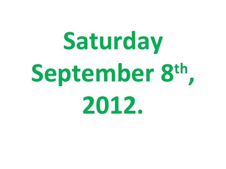 SaturdaySeptember 8 ,           th    2012.