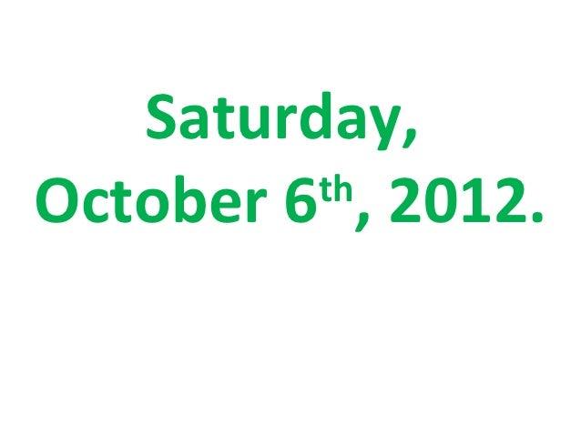 Saturday,October 6 , 2012.         th