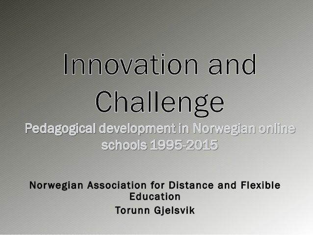 Norwegian Association for Distance and FlexibleEducationTorunn Gjelsvik