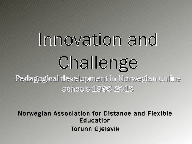 Torunn Gjelsvik: Innovation and Challange - Pedagogical Development in Norwegian Distance Education Institutions 1995-2015