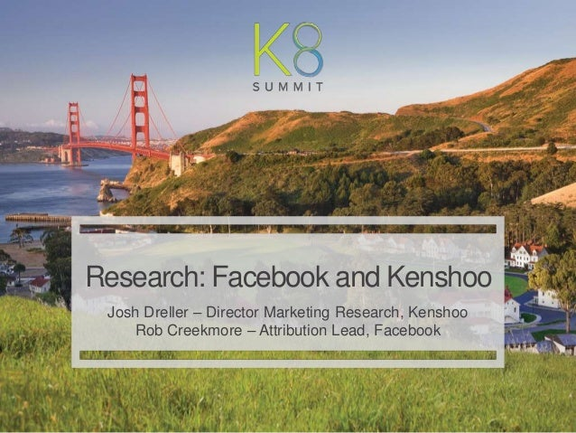 | Kenshoo: Proprietary and Confidential 1 Research: Facebook and Kenshoo Josh Dreller – Director Marketing Research, Kensh...