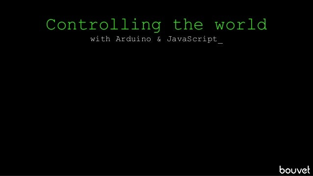 Controlling the world with Arduino & JavaScript