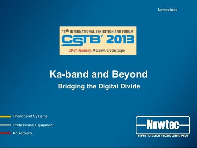 Unrestricted                    Ka-band and Beyond                         Bridging the Digital DivideBroadband SystemsPro...