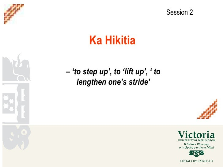 Ka Hikitia   – ' to step up', to 'lift up', ' to lengthen one's stride' Session 2